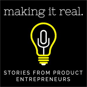 Making It Real - Stories From Product Entrepreneurs